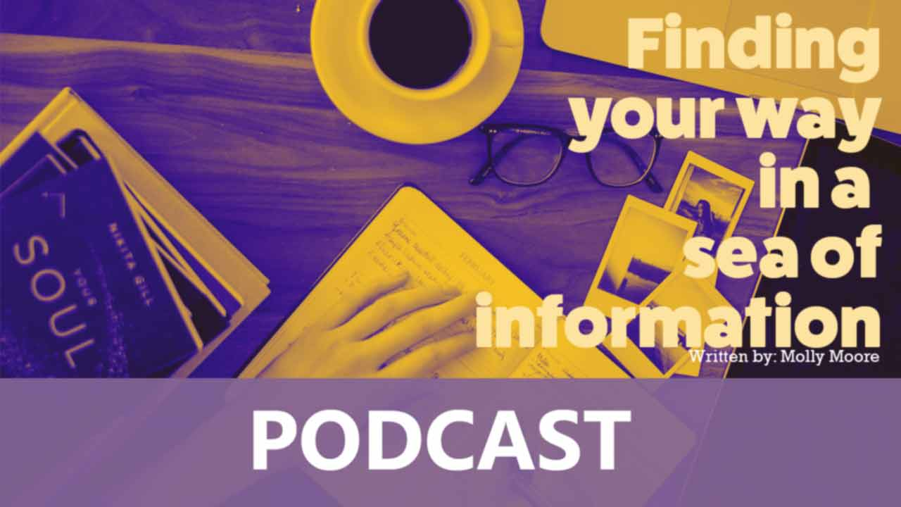Podcast - Finding your way in a sea of information discussion