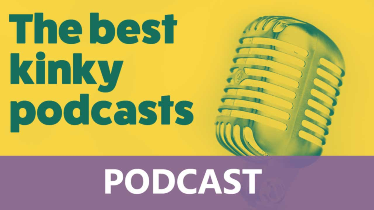 Podcast - What are the best kinky podcasts?