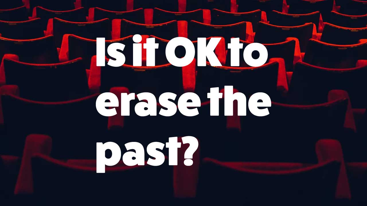 Is it OK to erase the past?