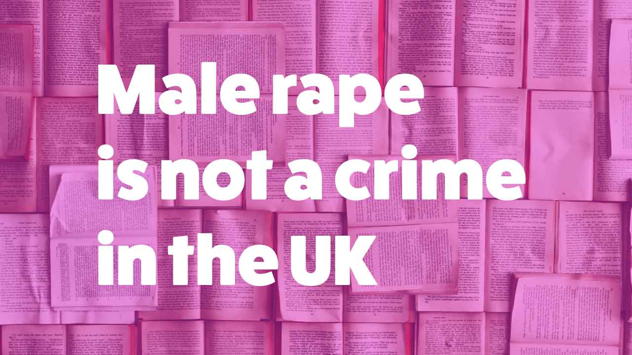 Male rape is not a crime in the UK